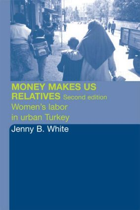 Money Makes Us Relatives: Women's Labor in Urban Turkey, 2nd Edition (Paperback) book cover