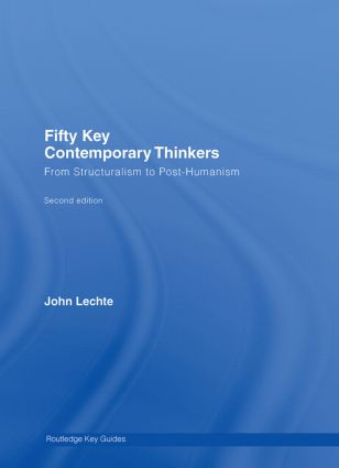 Fifty Key Contemporary Thinkers: From Structuralism to Post-Humanism, 2nd Edition (Hardback) book cover