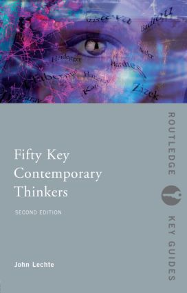Fifty Key Contemporary Thinkers: From Structuralism to Post-Humanism, 2nd Edition (e-Book) book cover