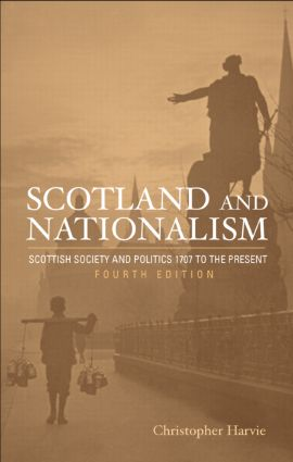 Scotland and Nationalism: Scottish Society and Politics 1707 to the Present, 4th Edition (Paperback) book cover