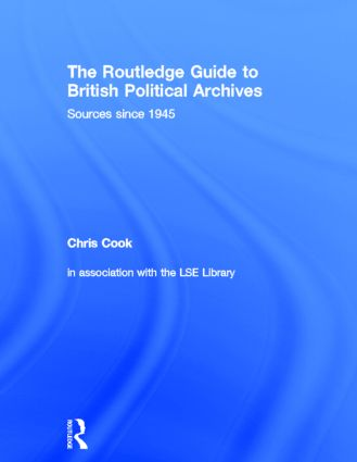 The Routledge Guide to British Political Archives: Sources since 1945 (Hardback) book cover