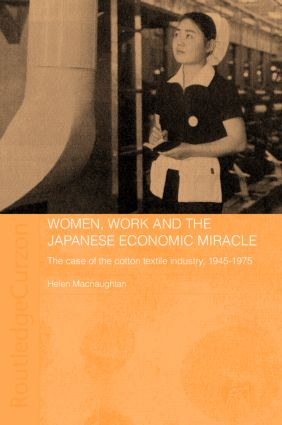 Women, Work and the Japanese Economic Miracle: The case of the cotton textile industry, 1945-1975, 1st Edition (Hardback) book cover