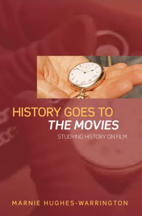History Goes to the Movies: Studying History on Film, 1st Edition (Paperback) book cover