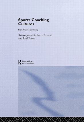 Sports Coaching Cultures: From Practice to Theory, 1st Edition (Hardback) book cover