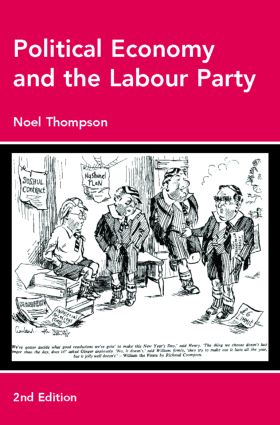 Political Economy and the Labour Party: The Economics of Democratic Socialism 1884-2005, 2nd Edition (Paperback) book cover