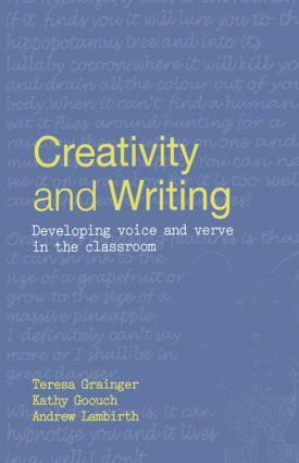 Creativity and Writing: Developing Voice and Verve in the Classroom, 1st Edition (Hardback) book cover