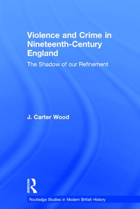 Violence and Crime in Nineteenth Century England: The Shadow of our Refinement (Hardback) book cover