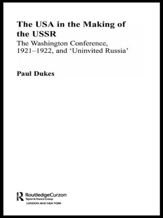 The USA in the Making of the USSR: The Washington Conference 1921-22 and 'Uninvited Russia', 1st Edition (Hardback) book cover
