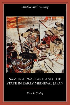Samurai, Warfare and the State in Early Medieval Japan book cover