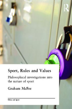 Sport, Rules and Values: Philosophical Investigations into the Nature of Sport book cover