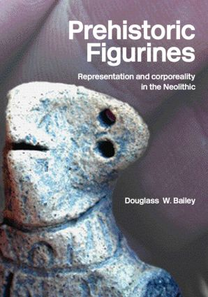 Prehistoric Figurines: Representation and Corporeality in the Neolithic, 1st Edition (Paperback) book cover