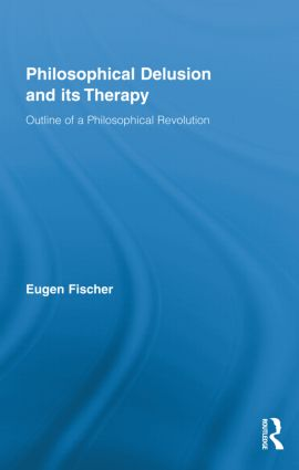 Philosophical Delusion and its Therapy: Outline of a Philosophical Revolution (Hardback) book cover
