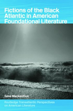 Fictions of the Black Atlantic in American Foundational Literature (Hardback) book cover