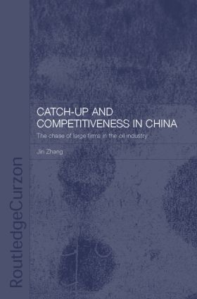 Catch-Up and Competitiveness in China: The Case of Large Firms in the Oil Industry, 1st Edition (Hardback) book cover