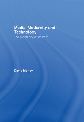 Media, Modernity and Technology: The Geography of the New (Hardback) book cover