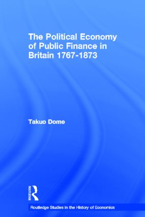 Political Economy of Public Finance in Britain, 1767-1873: 1st Edition (Hardback) book cover