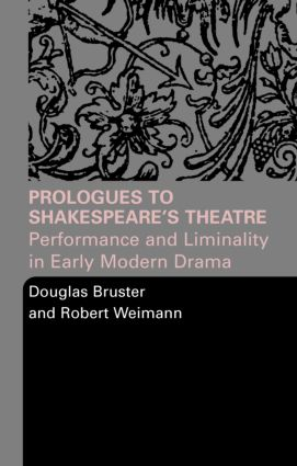Prologues to Shakespeare's Theatre: Performance and Liminality in Early Modern Drama, 1st Edition (Paperback) book cover