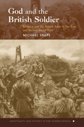 God and the British Soldier: Religion and the British Army in the First and Second World Wars, 1st Edition (Paperback) book cover