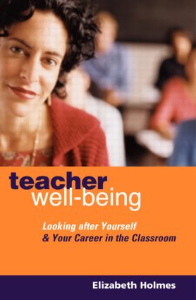 Teacher Well-Being: Looking After Yourself and Your Career in the Classroom, 1st Edition (e-Book) book cover