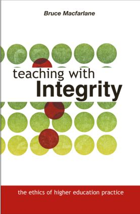 Teaching with Integrity: The Ethics of Higher Education Practice, 1st Edition (Paperback) book cover