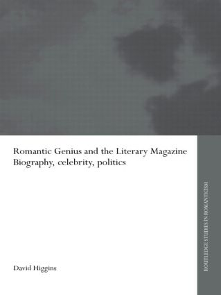 Romantic Genius and the Literary Magazine: Biography, Celebrity, Politics, 1st Edition (Hardback) book cover