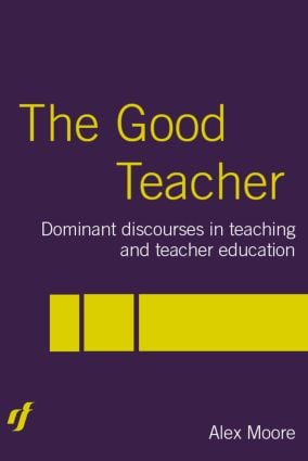 The Good Teacher: Dominant Discourses in Teacher Education (Paperback) book cover
