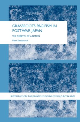 Grassroots Pacifism in Post-War Japan: The Rebirth of a Nation book cover