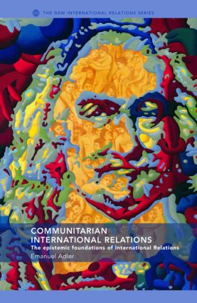 Communitarian International Relations: The Epistemic Foundations of International Relations (Paperback) book cover