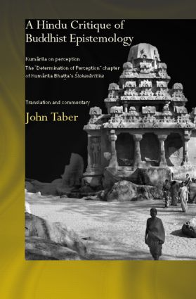 A Hindu Critique of Buddhist Epistemology: Kumarila on Perception: The 'Determination of Perception' Chapter of Kumarila Bhatta's <I>Slokavarttika </I>- Translation and Commentary (Hardback) book cover