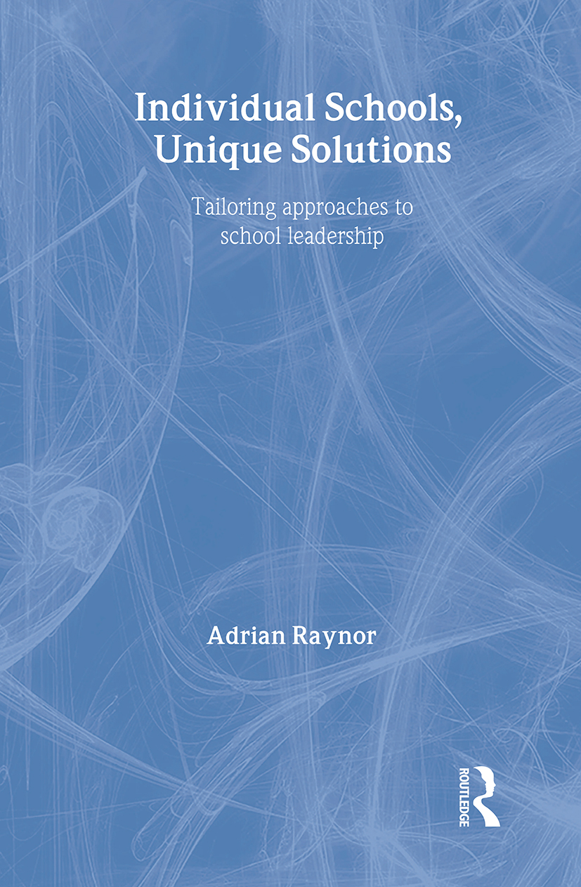 Individual Schools, Unique Solutions: Tailoring Approaches to School Leadership, 1st Edition (Paperback) book cover