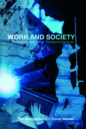 Work and Society: Sociological Approaches, Themes and Methods, 1st Edition (Paperback) book cover