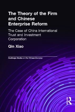 The Theory of the Firm and Chinese Enterprise Reform: The Case of China International Trust and Investment Corporation book cover