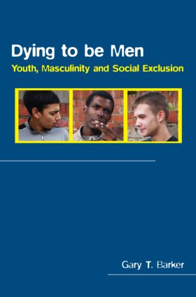 Dying to be Men: Youth, Masculinity and Social Exclusion (Paperback) book cover