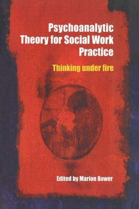 Psychoanalytic Theory for Social Work Practice: Thinking Under Fire, 1st Edition (Paperback) book cover