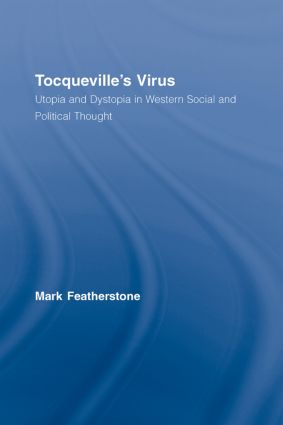 Tocqueville's Virus: Utopia and Dystopia in Western Social and Political Thought (Hardback) book cover