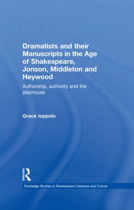 Dramatists and their Manuscripts in the Age of Shakespeare, Jonson, Middleton and Heywood: Authorship, Authority and the Playhouse book cover