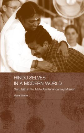 Hindu Selves in a Modern World: Guru Faith in the Mata Amritanandamayi Mission (Hardback) book cover