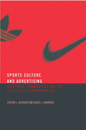 Sport, Culture and Advertising: Identities, Commodities and the Politics of Representation, 1st Edition (Paperback) book cover