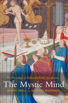 The Mystic Mind: The Psychology of Medieval Mystics and Ascetics, 1st Edition (Paperback) book cover