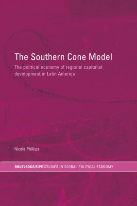 The Southern Cone Model: The Political Economy of Regional Capitalist Development in Latin America (Hardback) book cover