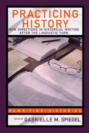 Practicing History: New Directions in Historical Writing after the Linguistic Turn (Paperback) book cover