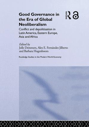 Good Governance in the Era of Global Neoliberalism: Conflict and Depolitization in Latin America, Eastern Europe, Asia and Africa, 1st Edition (Hardback) book cover