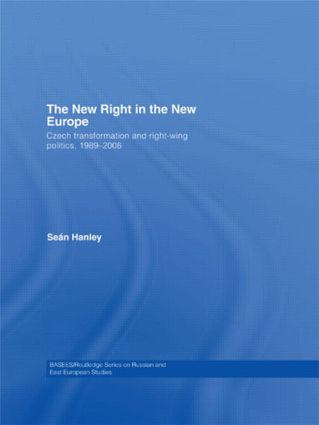 The New Right in the New Europe: Czech Transformation and Right-Wing Politics, 1989–2006, 1st Edition (Hardback) book cover