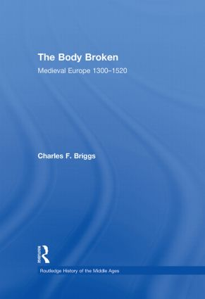 The Body Broken: Medieval Europe 1300–1520, 1st Edition (Hardback) book cover