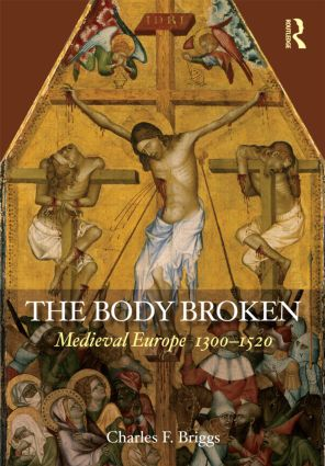 The Body Broken: Medieval Europe 1300–1520, 1st Edition (Paperback) book cover