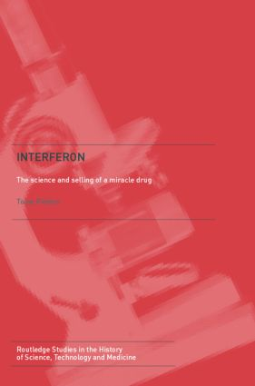 Interferon: The Science and Selling of a Miracle Drug, 1st Edition (Hardback) book cover