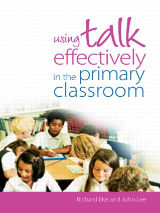 Using Talk Effectively in the Primary Classroom: 1st Edition (e-Book) book cover