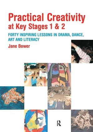 Practical Creativity at Key Stages 1 & 2: 40 Inspiring Lessons in Drama, Dance, Art and Literacy (Paperback) book cover