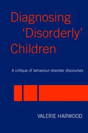 Diagnosing 'Disorderly' Children: A critique of behaviour disorder discourses (Paperback) book cover
