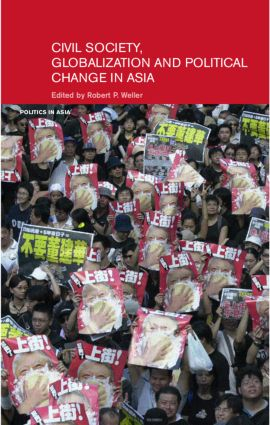 Civil Life, Globalization and Political Change in Asia: Organizing between Family and State (Hardback) book cover